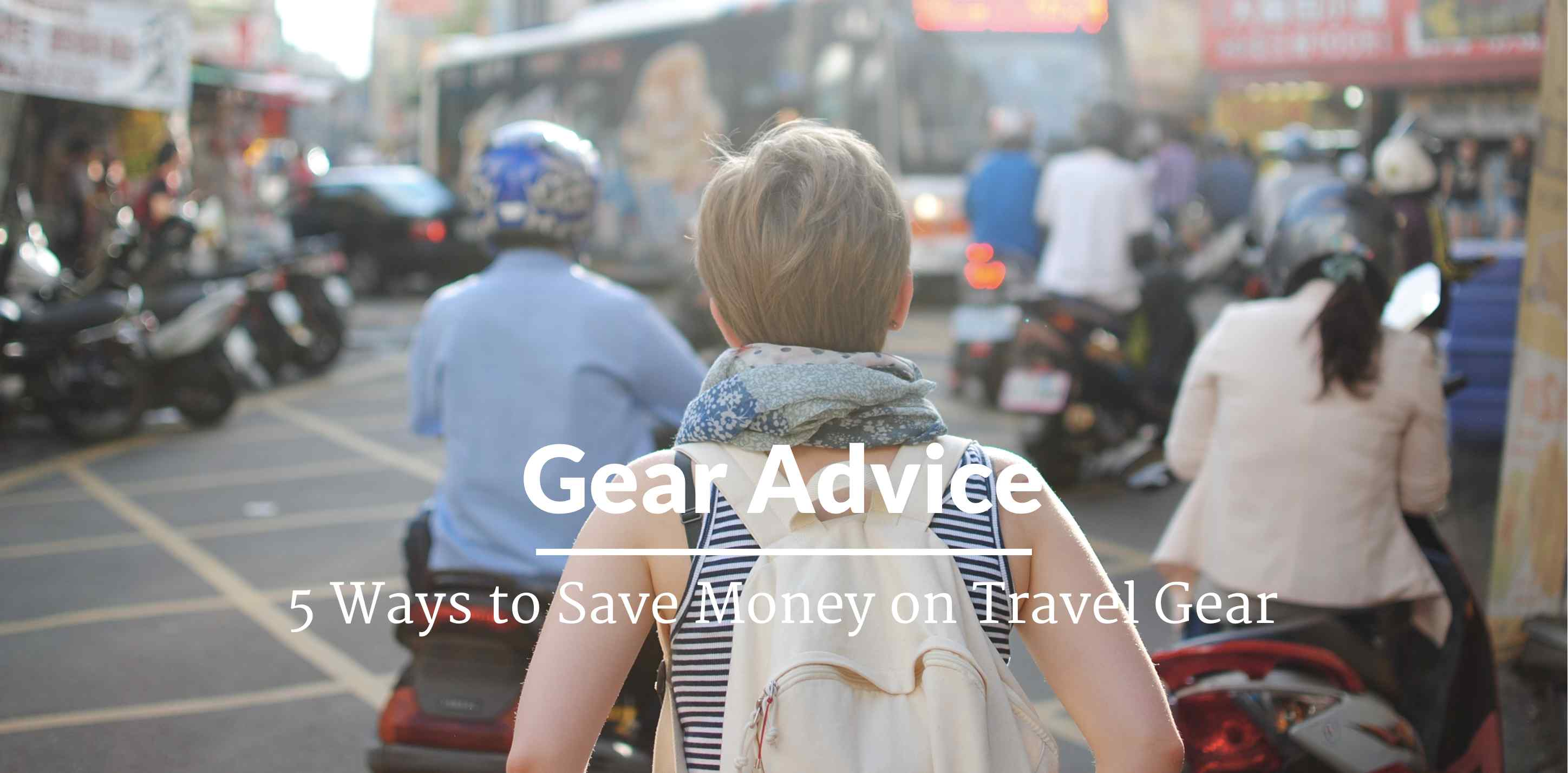 gear advice save money on travel gear