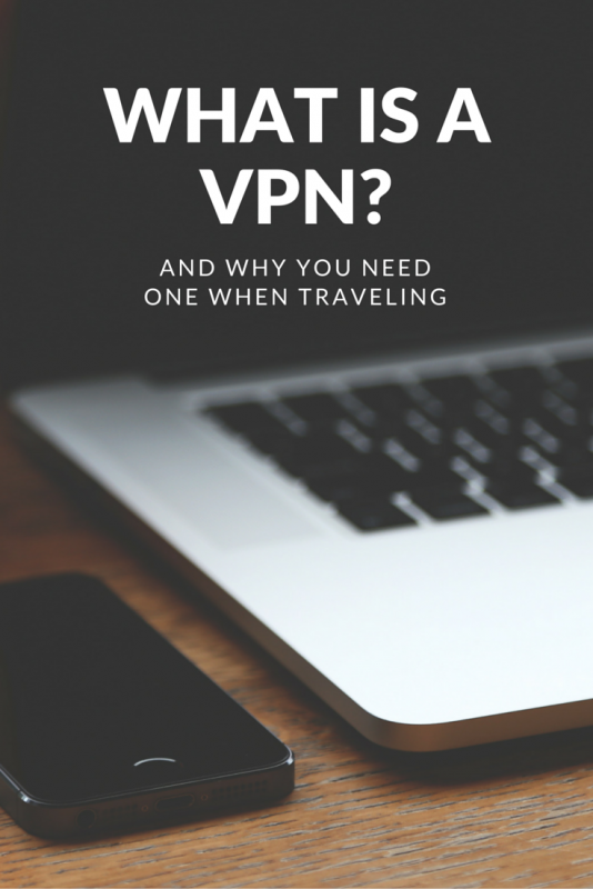 What is a vpn? And why you need one when traveling.