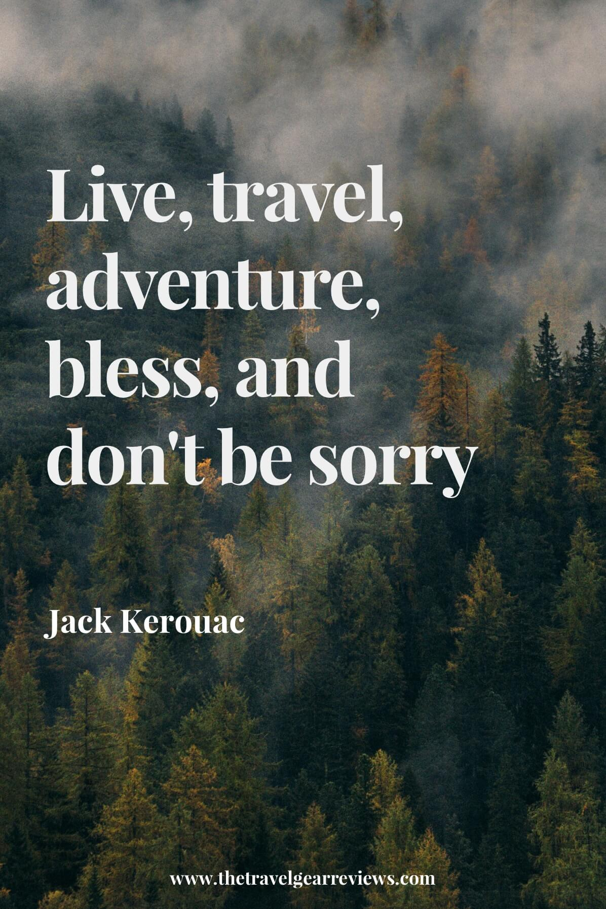 Live, travel, adventure, bless, and don't be sorry - Jack Kerouac. Best travel quotes